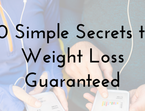 10 Simple Secrets to Weight Loss-Guaranteed
